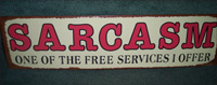 """Sarcasm"" sign-sarcasm, one of the free services i offer, tin, sign, distressed, wall, hanging"