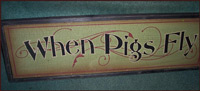 """When Pigs Fly"" Sign-when pigs fly, sign, wood, primitive, wall, hanging"